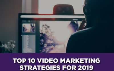 Top 10 Video Marketing Strategies for 2019