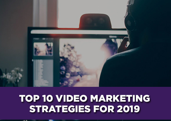 Top-10-Video-Marketing-Strategies-for-2019