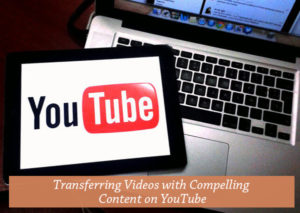 Transferring-Videos-with-Compelling-Content-on-Yo-Tube