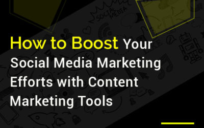 How to Boost Your Social Media Marketing Efforts with Content Marketing Tools