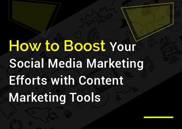 how-to-boost-your-social-media-marketing-efforts-with-content-marketing-tools